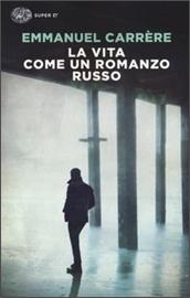 Copertina di La vita come un romanzo russo, romanzo di Emmanuel Carrère, pubblicato in Italia da Einaudi (2009, 276 pagine), traduzione di M. Botto