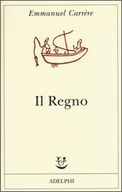 Copertina di Il Regno, di Emmanuel Carrère, pubblicato in Italia da Adelphi (2015, 428 pagine, traduzione di F. Bergamasco)