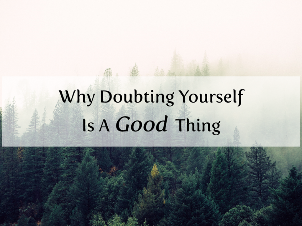 Why%2BDoubting%2BYourself%2BIs%2BA%2BGood%2BThing.png