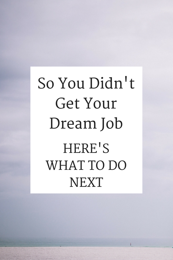 So You Didn't Get Your Dream Job - Here's What To Do Next