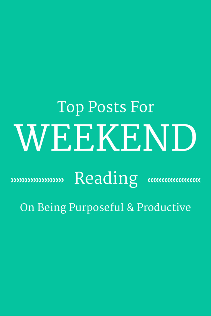 Weekend Reading | On Being Purposeful & Productive