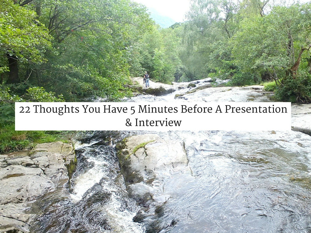 22 Thoughts You Have 5 Minutes Before A Presentation & Interview