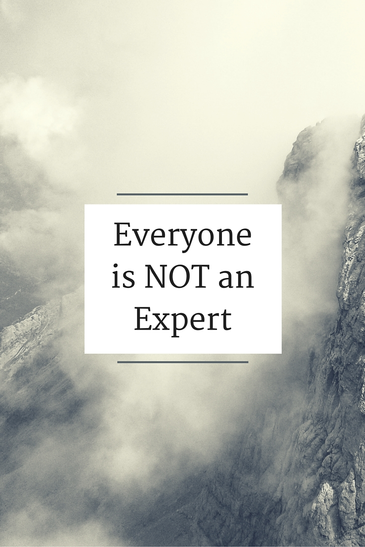 Everyone is NOT an Expert