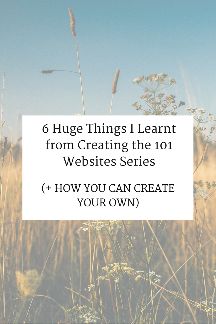6 Huge Things I Learnt from Creating the 101 Websites Series (+ How You Can Create Your Own)