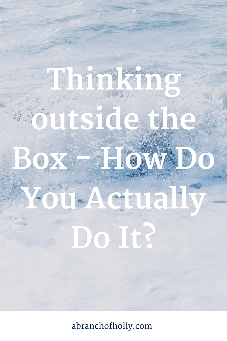 Thinking outside the Box - How Do You Actually Do It?