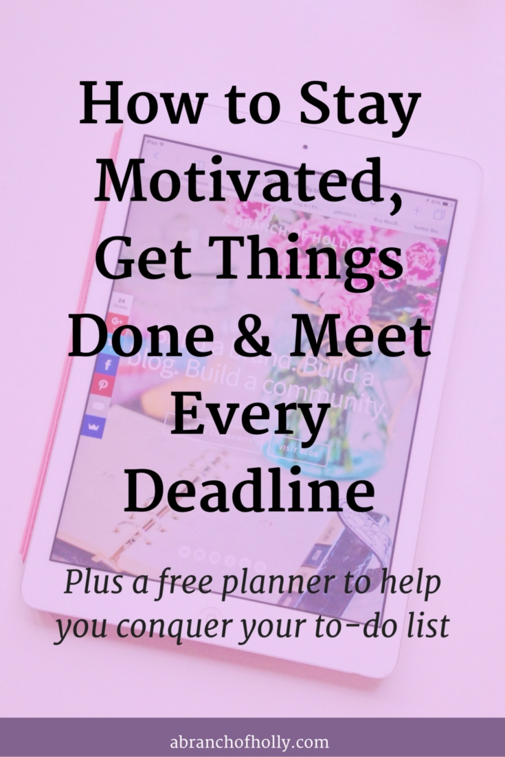 How to Stay Motivated, Get Things Done & Meet Every Deadline