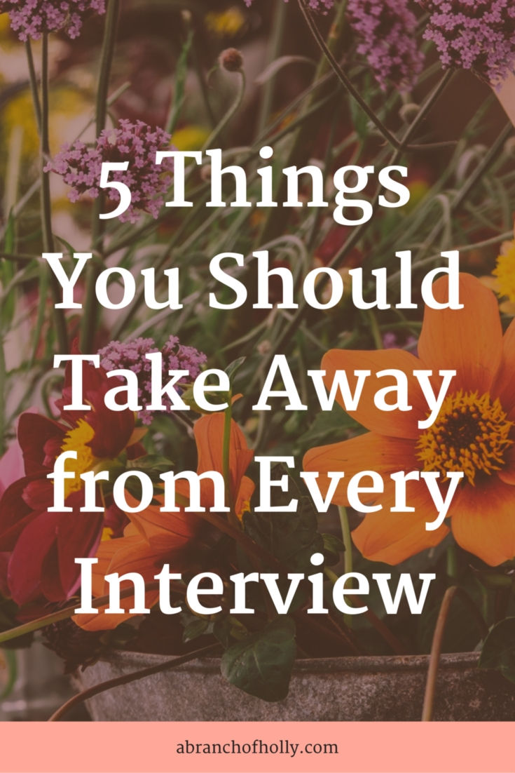 5 Things You Should Take Away from Every Interview