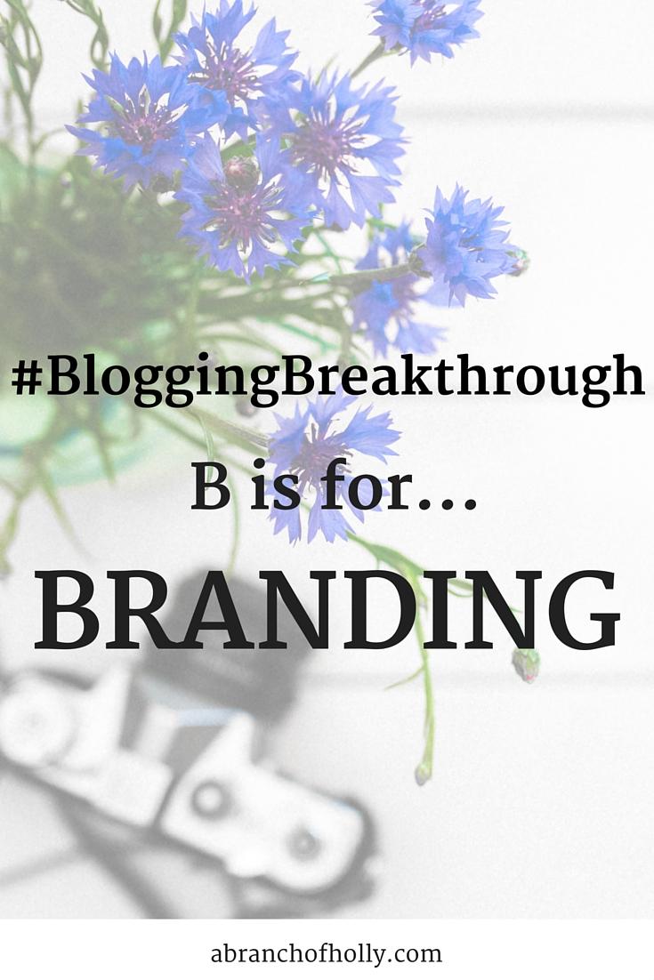 #BloggingBreakthrough - B is for Branding