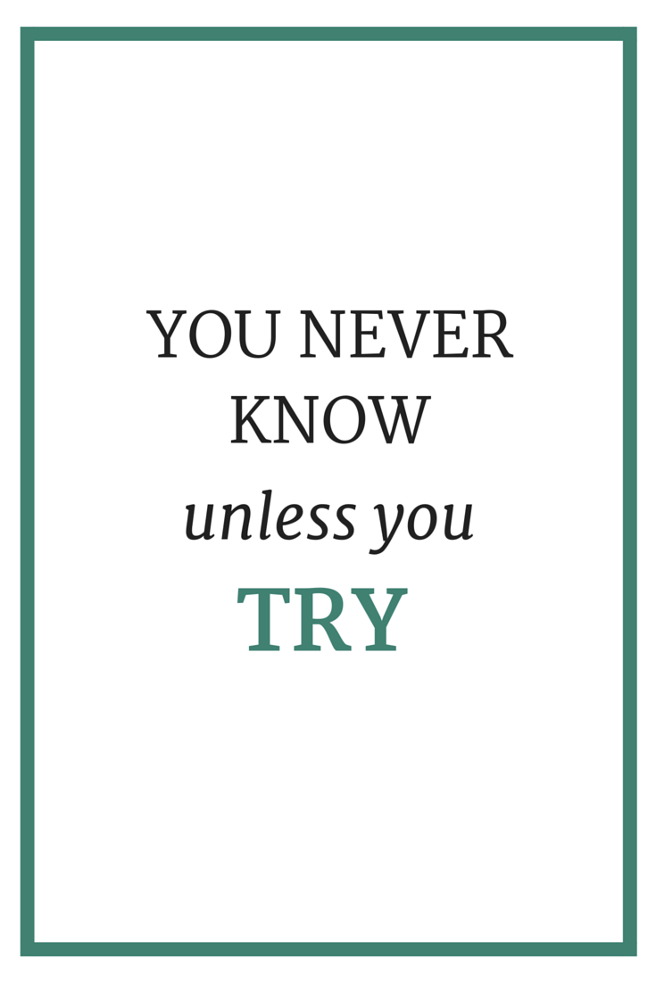 You Never Know Unless You Try