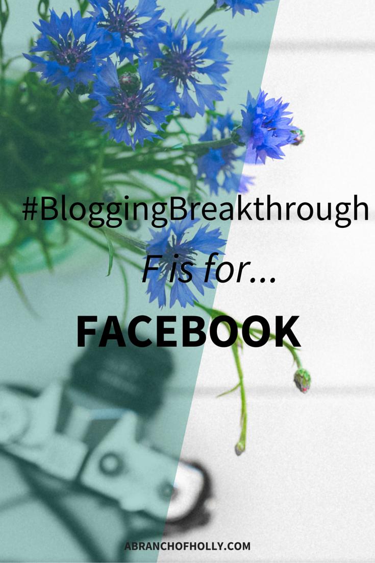 #BloggingBreakthrough - F is for Facebook