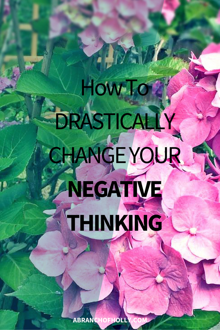How To Drastically Change Your Negative Thinking