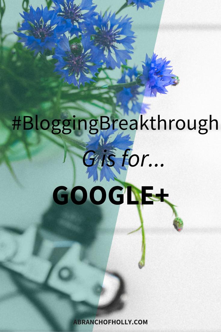 #BloggingBreakthrough - G is for Google+
