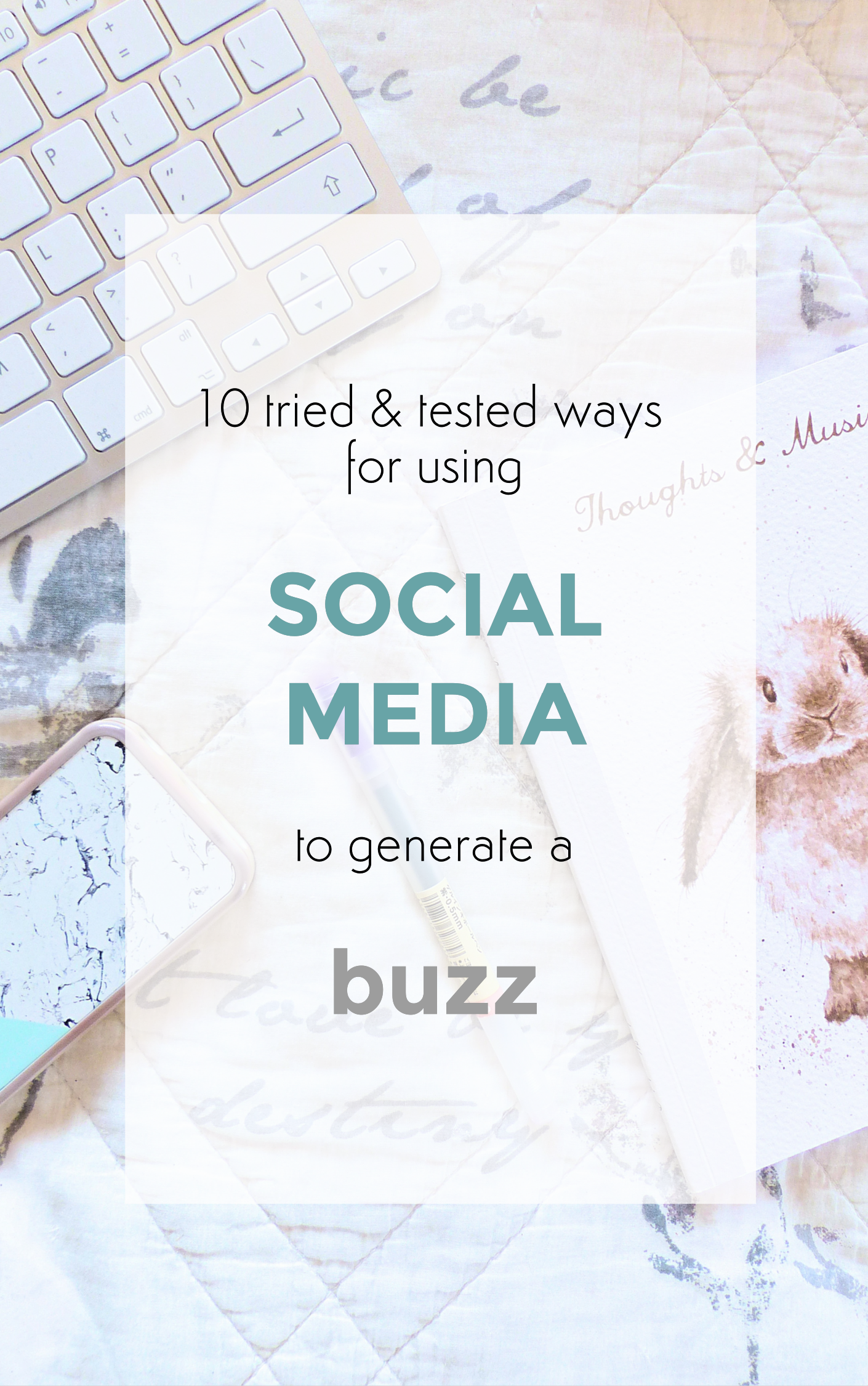10 tried & tested ways for using social media to generate a buzz