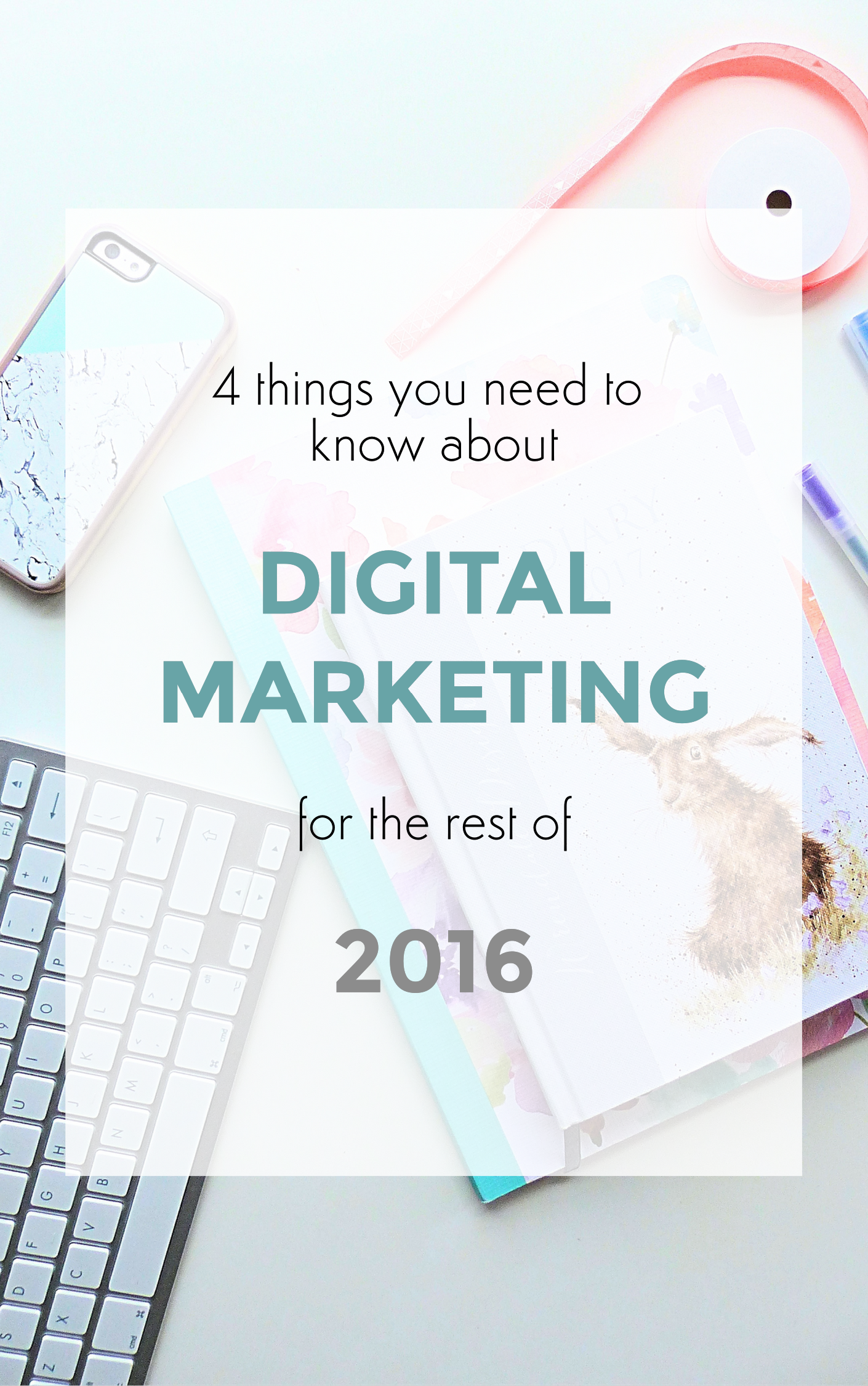 4 things you need to know about digital marketing for the rest of 2016