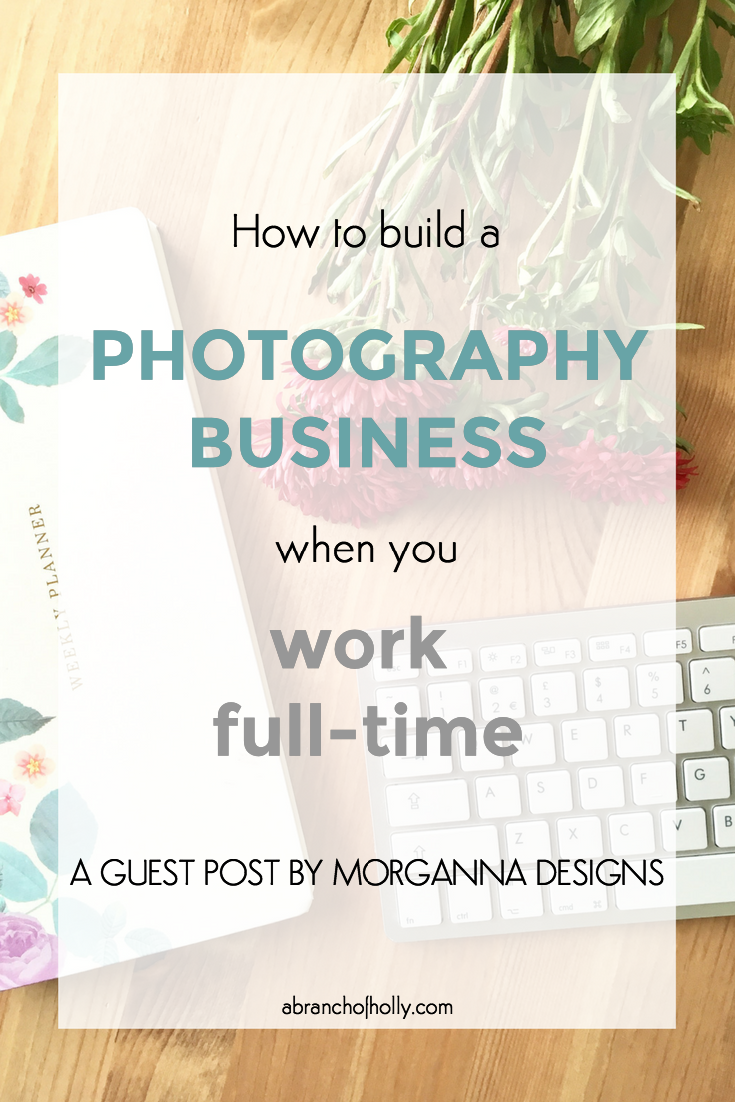 how to build a photography business when you work full-time