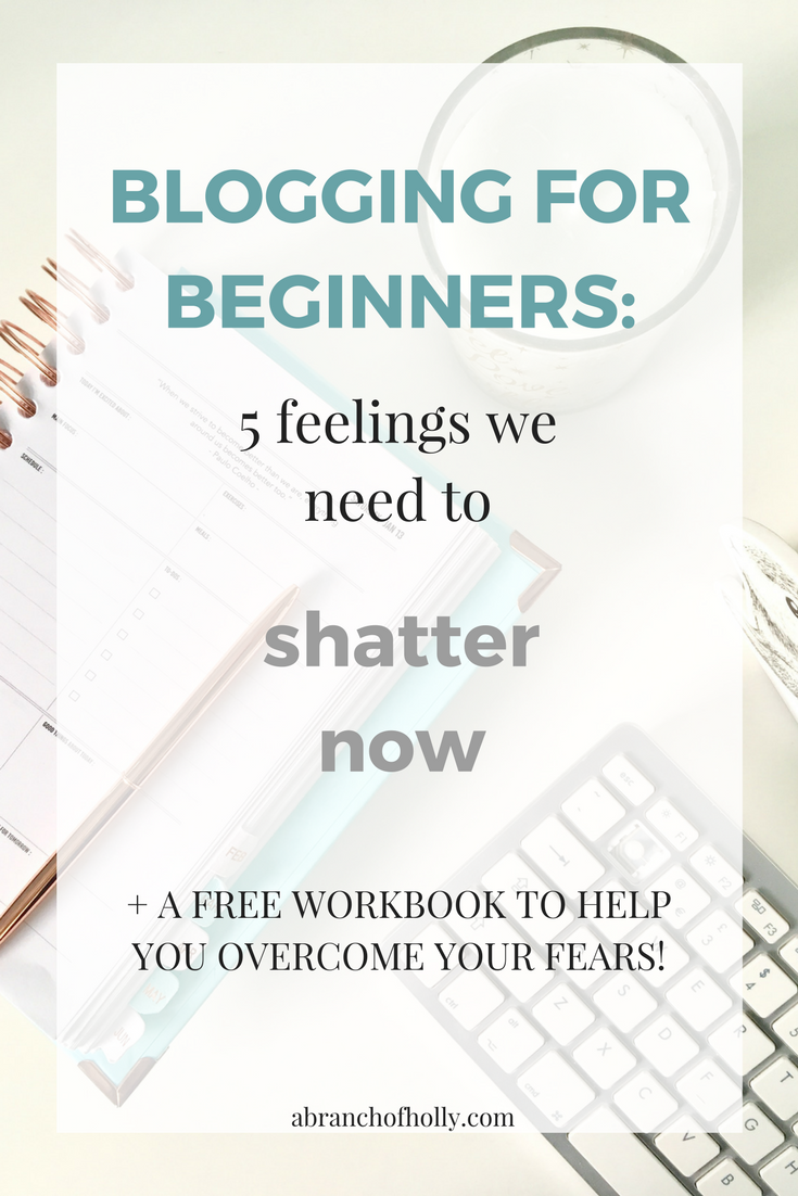blogging for beginners: 5 feelings we need to shatter now
