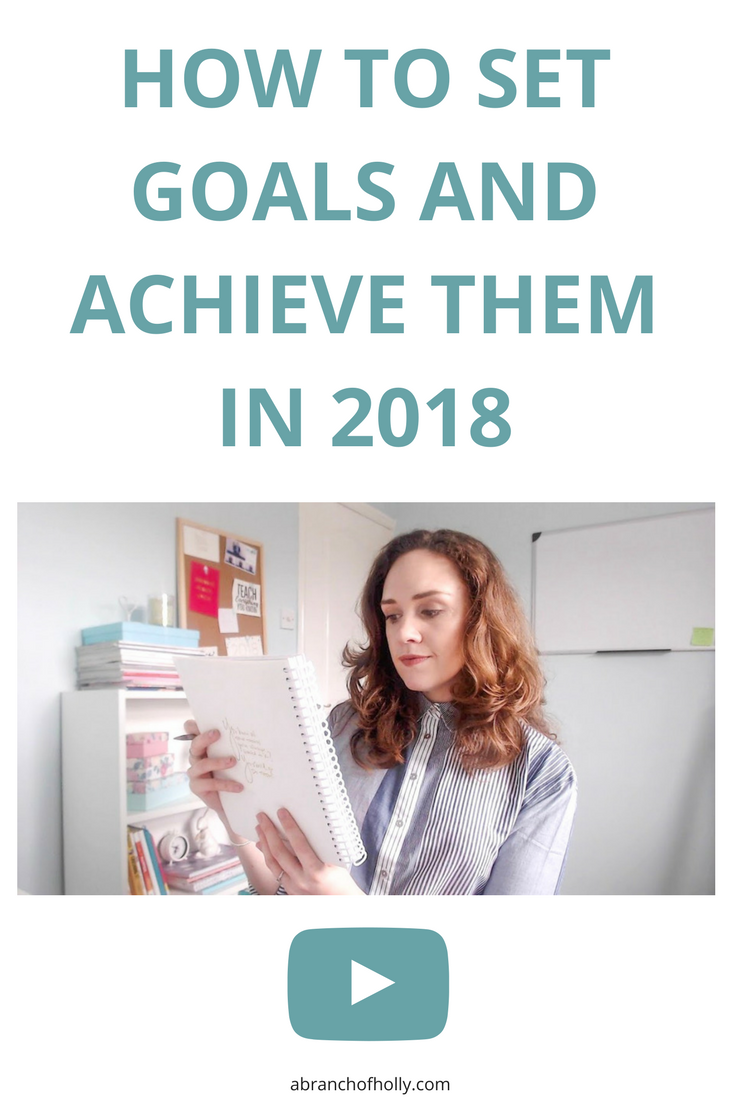 HOW TO SET GOALS AND ACHIEVE THEM IN 2018