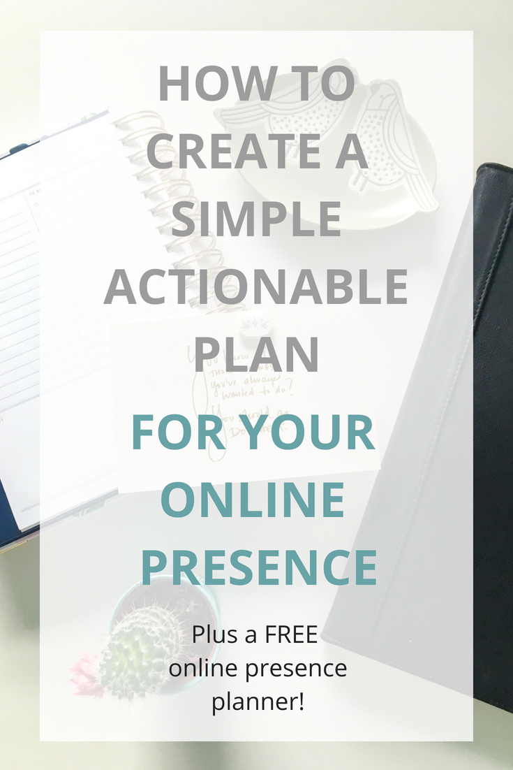 HOW TO CREATE A SIMPLE ACTIONABLE PLAN for your online presence.png