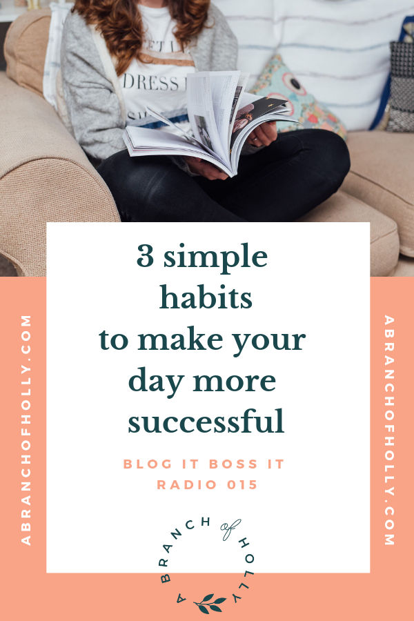 3 SIMPLE HABITS TO MAKE YOUR DAY MORE SUCCESSFUL - BLOG IT BOSS IT RADIO