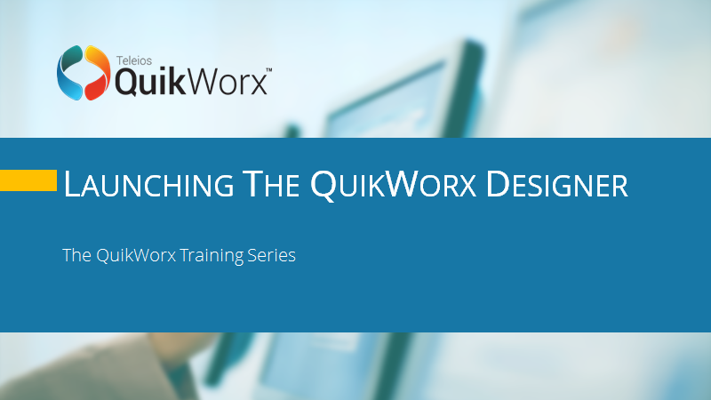 Launching the QuikWorx Designer