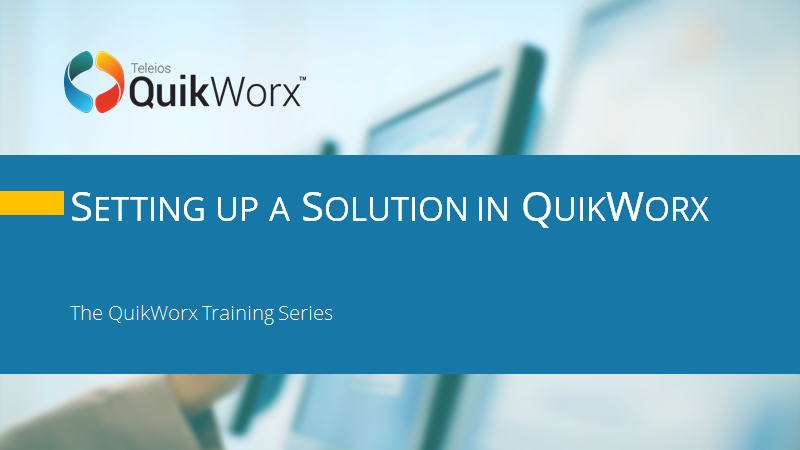 Setting up a Solution in QuikWorx