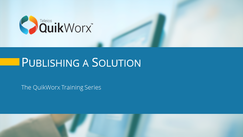 Publishing a Solution in QuikWorx