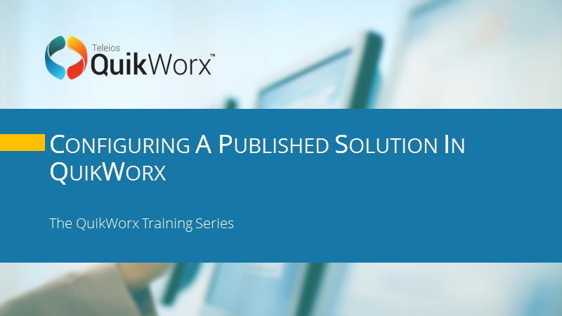 Configuring a Publishaed Solution in QuikWorx