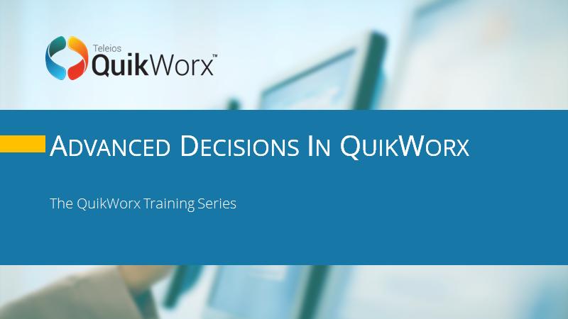 Advanced Decisions in QuikWorx