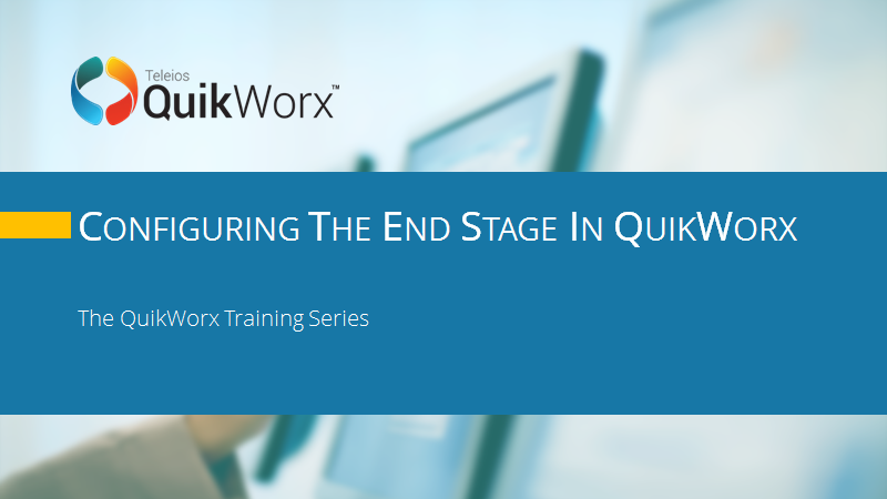 Configuring the End Stage in QuikWorx