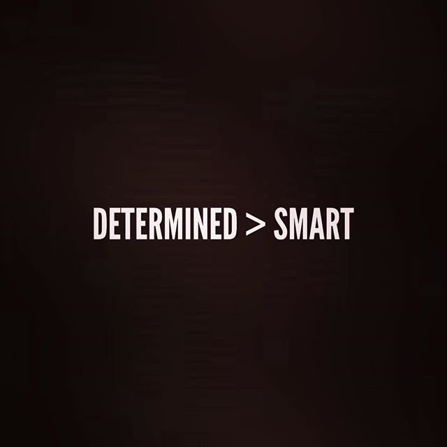 I may not be all that smart, but I am damned determined.