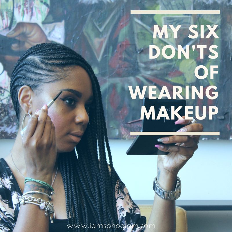 Copy of My Six Don'ts of wearing Makeup.png