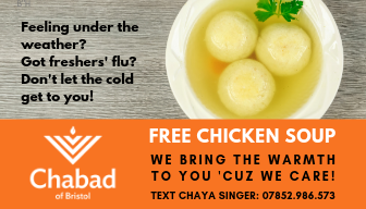 Mom, no need to worry! - We've got chicken soup!Are you worrying about an unwell student, away at University of Bristol? Wishing you can give them the best medicine on earth? No worries, we'll take care of it! Contact Chaya to bring homemade, hot chicken soup to your child. Chaya Singer - 07852.986.573.