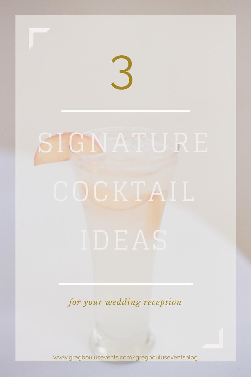 3 Signature Cocktail Ideas, Greg Boulus Events Blog