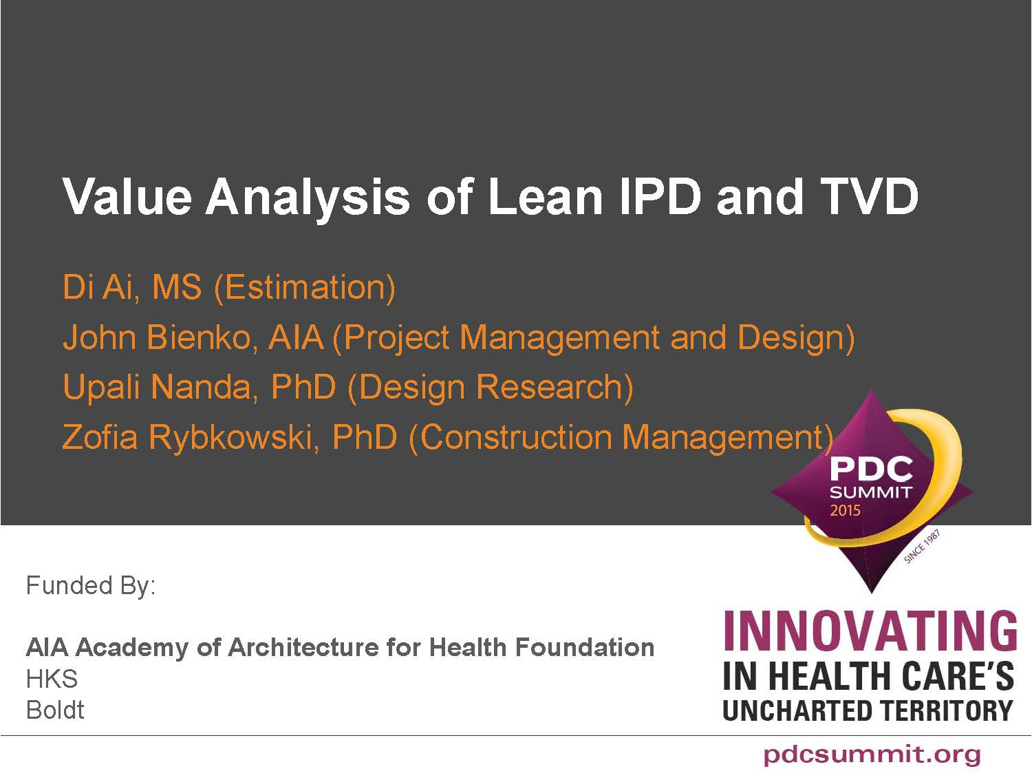 A Value Analysis of Lean IPD: Lessons Learned in the Development of a Framework    Di Ai, John Bienko, Upali Nanda, and Zofia Rybkowski  Healthcare Facility Planning ,  Design, and Construction (PDC) Conference