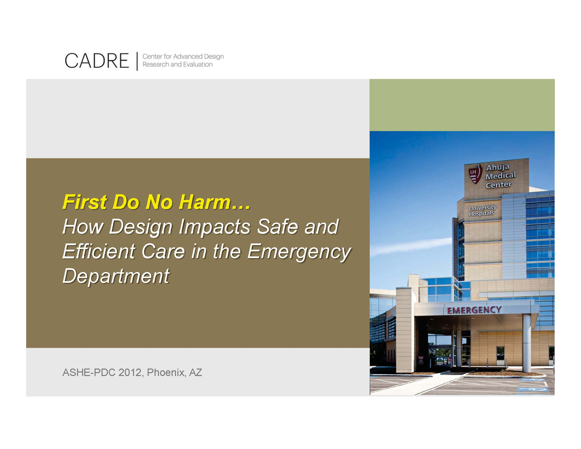 First Do No Harm…How Design Impacts Safe and Efficient Care in the Emergency Department    Thomas E. Harvey, Debajyoti Pati, and David Vincent   Healthcare Facility Planning  ,   Design, and Construction (PDC) Conference