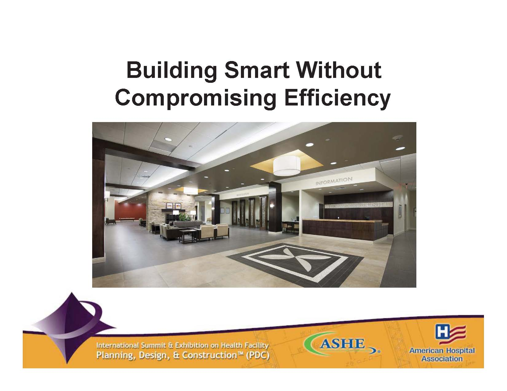 Building Smart Without Compromising Efficiency    Bill Seed, Angela Lee, and Debajyoti Pati   Healthcare Facility Planning  ,   Design, and Construction (PDC) Conference
