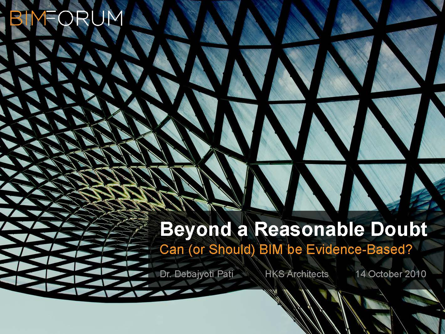 Beyond a Reasonable Doubt: Can (or Should) BIM be Evidence-Based?     Debajyoti Pati    BIM Forum
