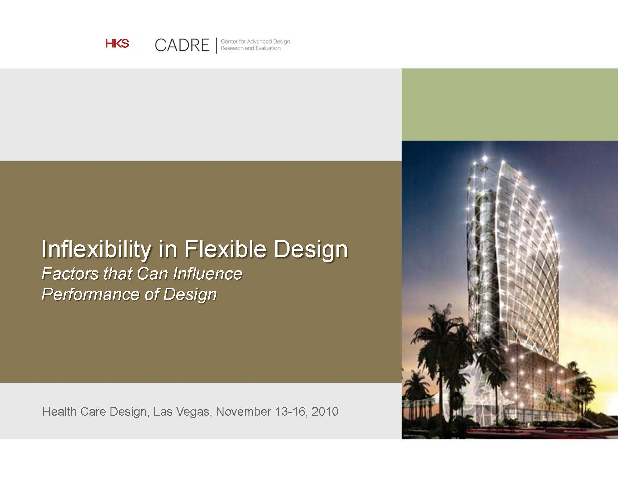 Inflexibility in Flexible Design Factors that Can Influence Performance of Design     Debajyoti Pati, Thomas E. Harvey, Jennie Evans, and Doug Bazuin   Healthcare Design Conference