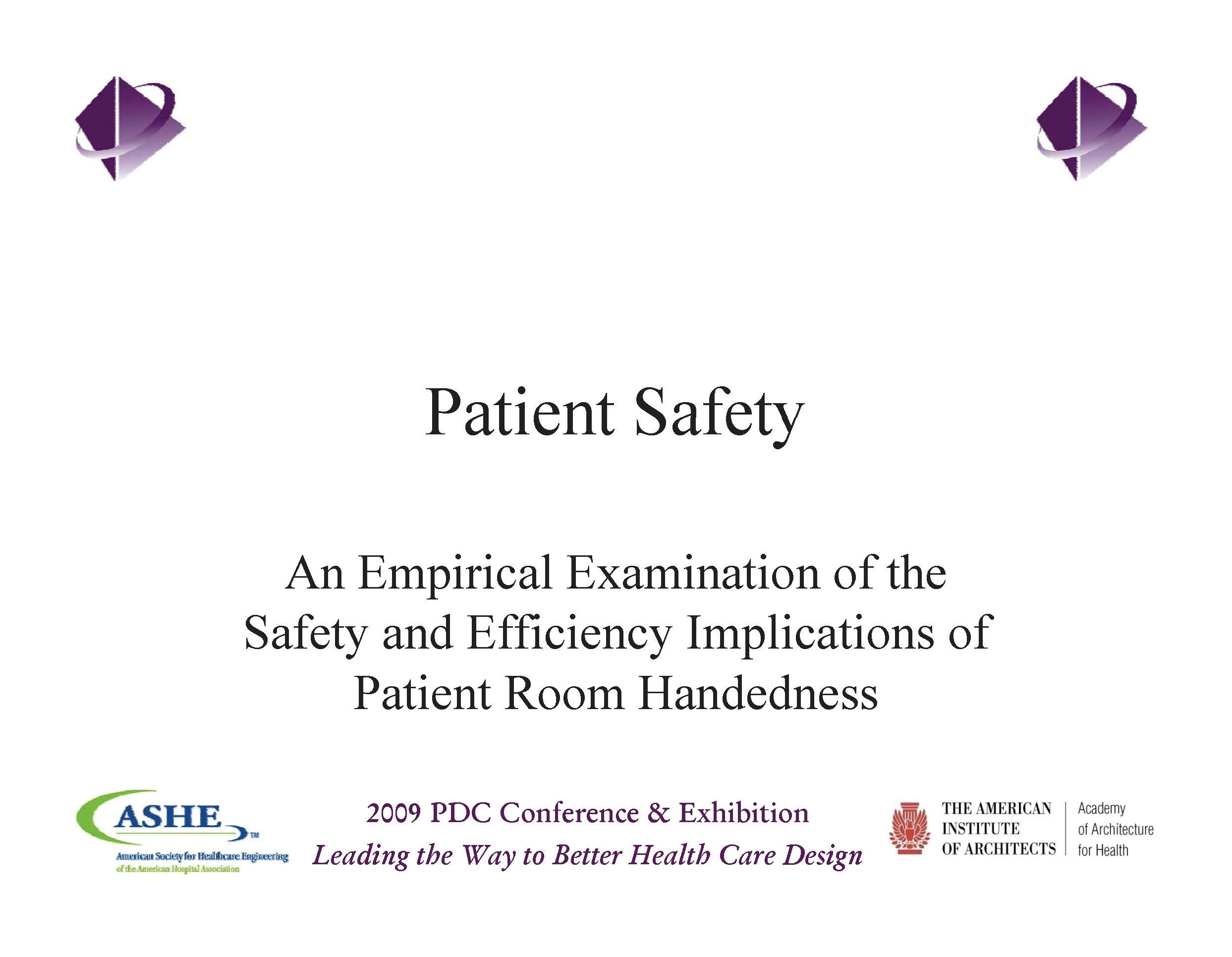 Patient Safety: An Empirical Examination of the Safety and Efficiency Implications of Patient Room Handedness     Thomas E. Harvey, Debajyoti Pati, Jennie Evans,  Carolyn Cason   Healthcare Facility Planning  ,   Design, and Construction (PDC) Conference