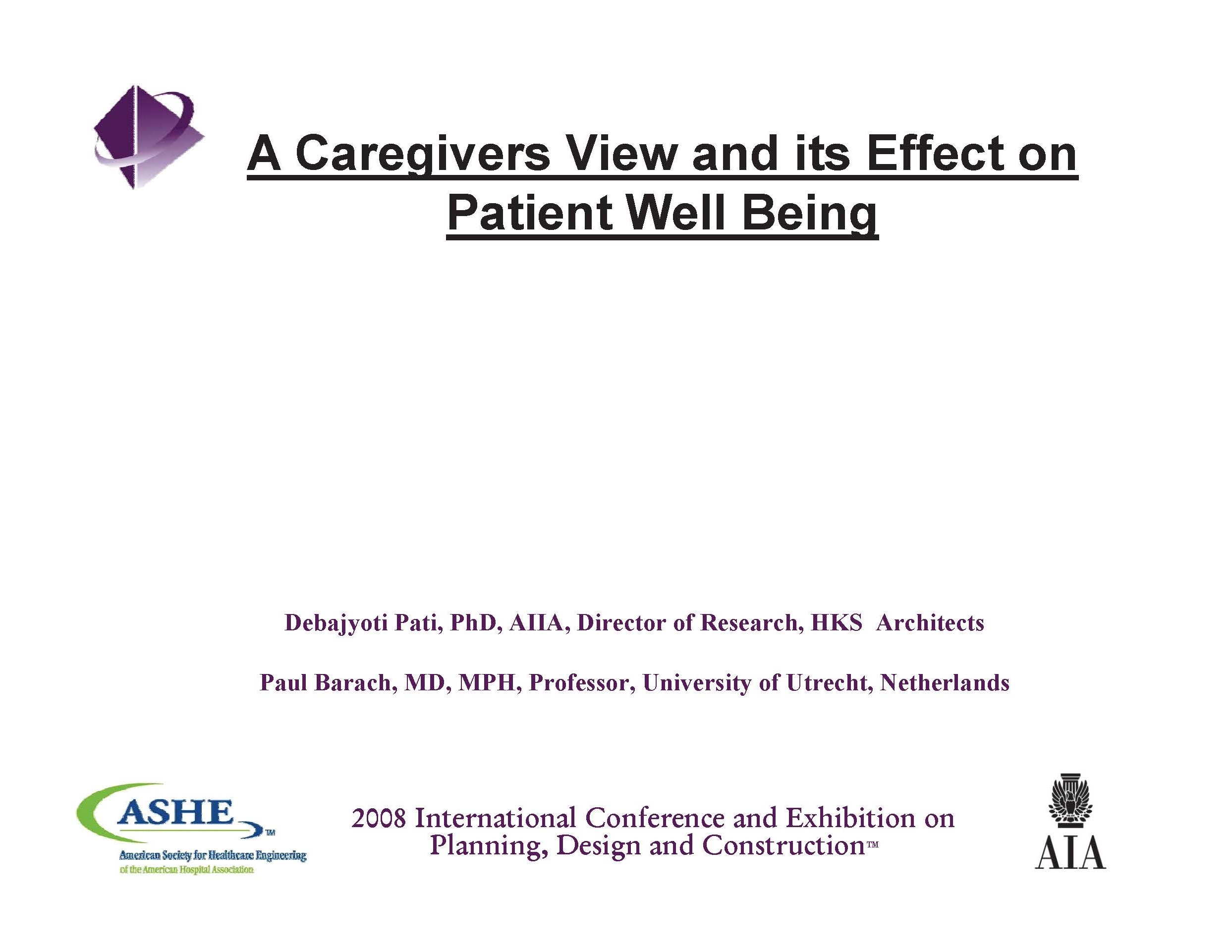 A Caregivers View and its Effect on Patient Well Being    Debajyoti Pati and Paul Barach   Healthcare Facility Planning  ,   Design, and Construction (PDC) Conference