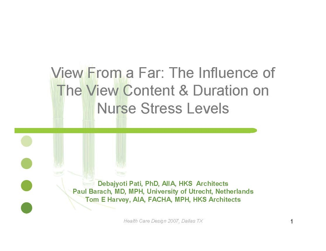 View From a Far: The Influence of The View Content & Duration on Nurse Stress Levels     Debajyoti Pati,  Paul Barach,  and Thomas E. Harvey    Healthcare Design Conference