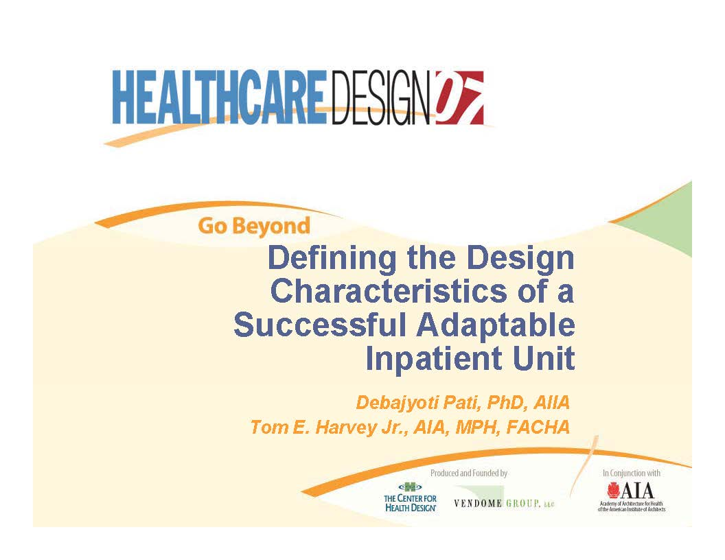 Defining the Design Characteristics of a Successful Adaptable Inpatient Unit    Debajyoti Pati, and  Thomas E. Harvey    Healthcare Design Conference