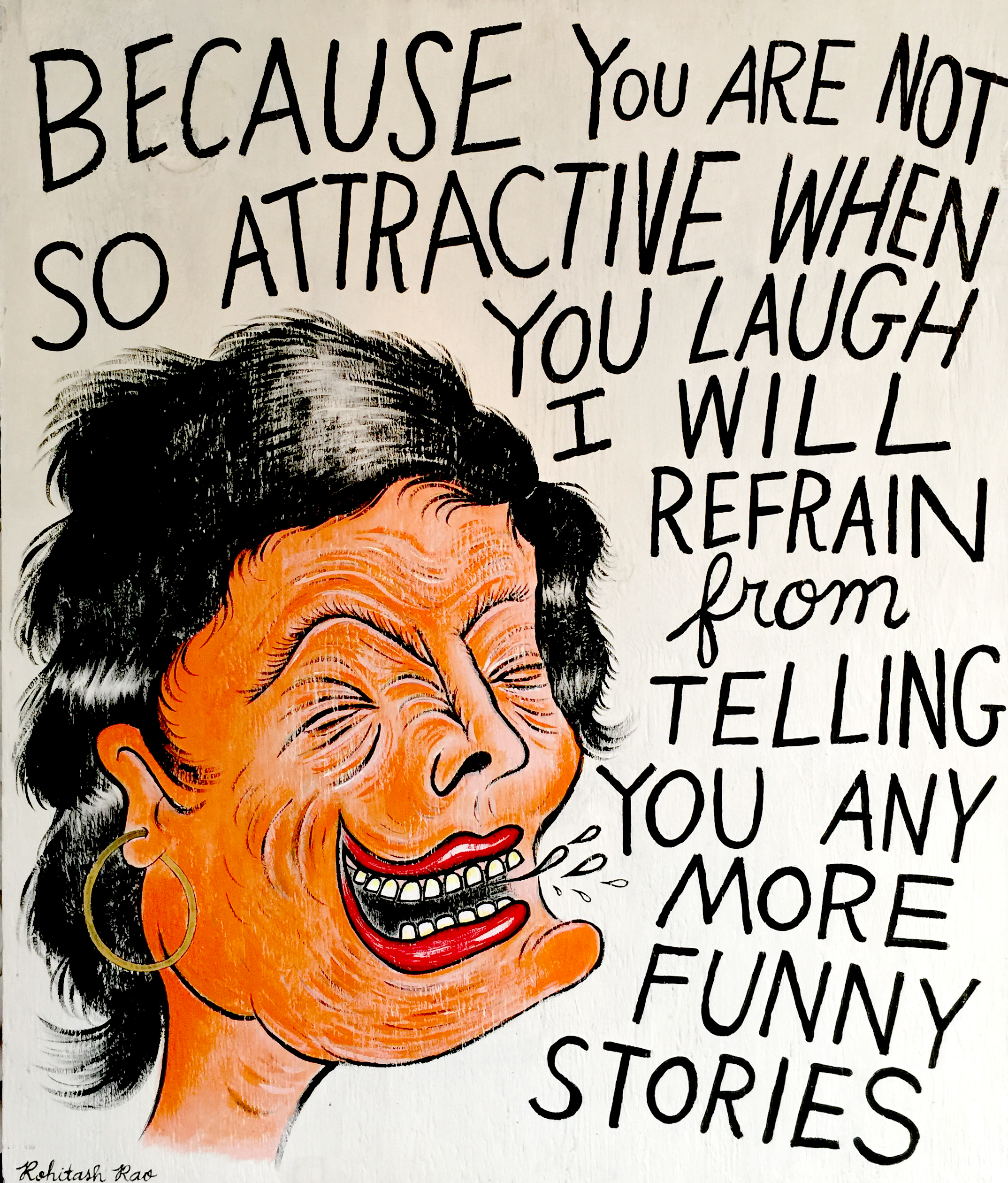 BECAUSE YOU ARE NOT SO ATTRACTIVE WHEN YOU LAUGH