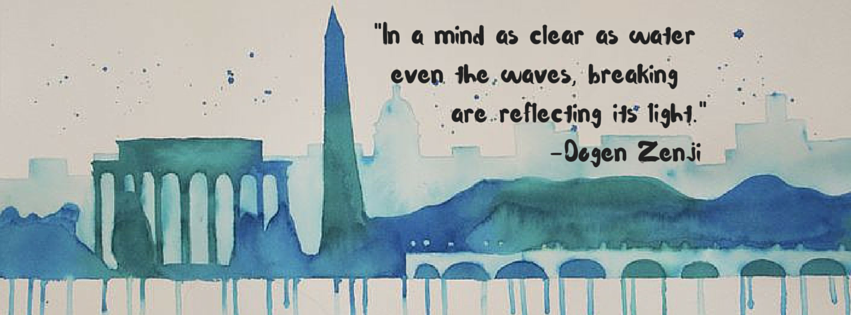"""Watercolor of DC monuments, """"In a mind as clear as water, even the waves, breaking, are reflecting light."""" -Dogen Zenji"""
