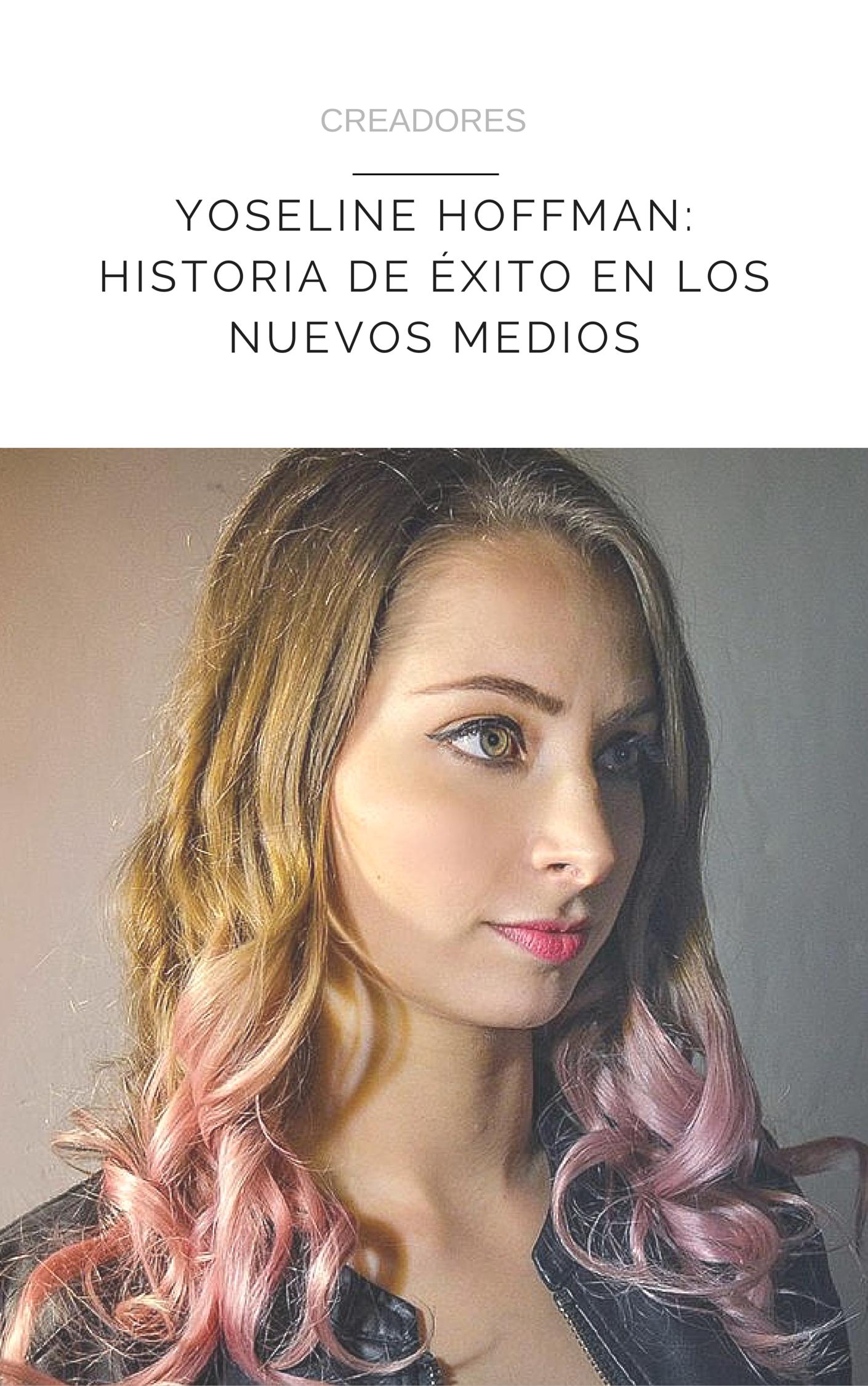 YOSELINE HOFFMAN:HISTORIA DE ÉXITO EN LOS NUEVOS MEDIOS