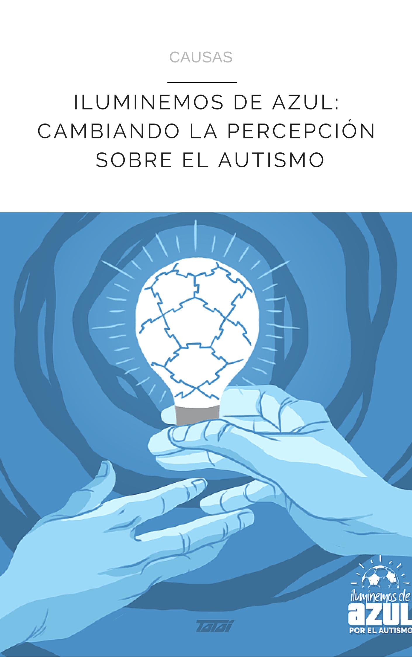 ILUMINEMOS DE AZUL: CAMBIANDO LA   PERCEPCIÓN   SOBRE EL AUTISMO