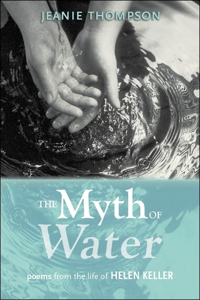 The Myth of Water: Poems from the Life of Helen Keller; University of Alabama Press, 2016