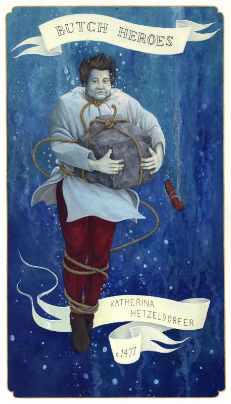 Katherina Hetzeldorfer, c. 1477 Germany,   2012,      from  Butch Heroes