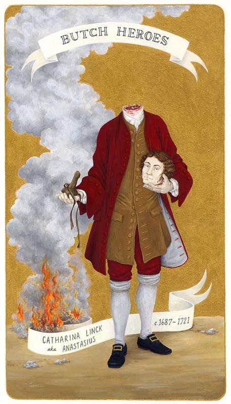 Catharina Margaretha Linck aka Anastasius Lagrantinus Rosenstengel,c. 1687 - 1721 Prussia,   2010,      from  Butch Heroes