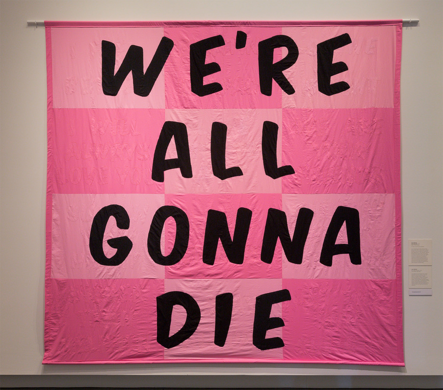 We're all gonna die , 2016, 11 x 11 feet. Fabric, batting and thread.
